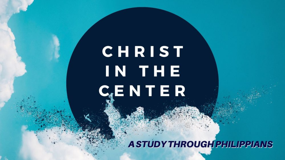 Christ at the Center: A Study Through Philippians