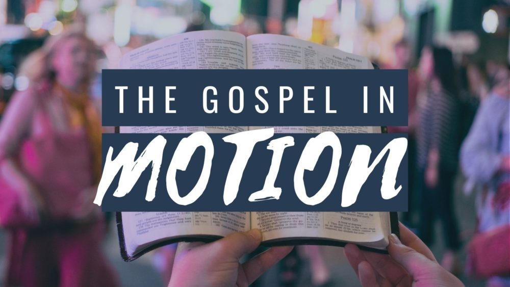The Gospel in Motion (Foundations: A Year Through the Bible)
